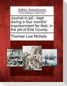 Journal in Jail: Kept During a Four Months' Imprisonment for Libel, in the Jail of Erie County.