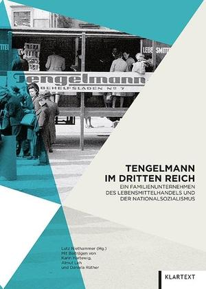 Lutz Niethammer. Tengelmann im Dritten Reich - Ein Familienunternehmen des Lebensmittelhandels und der Nationalsozialismus. Klartext, 2019.