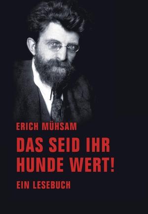 Erich Mühsam / Manja Präkels / Michael-Thomas Liske. Das seid ihr Hunde wert! - Ein Lesebuch. Verbrecher, 2014.