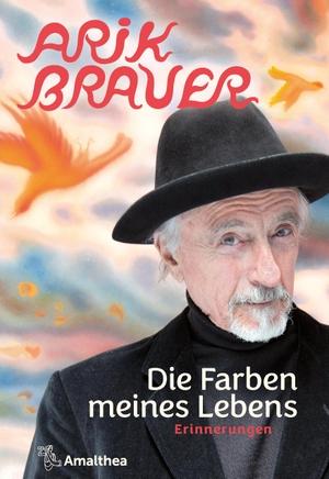 Brauer, Arik. Die Farben meines Lebens - Erinnerungen. Amalthea Verlag, 2021.
