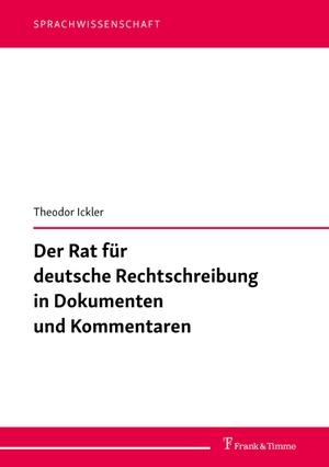 Ickler, Theodor. Der Rat für deutsche Rechtschreibung in Dokumenten und Kommentaren. Frank & Timme, 2021.
