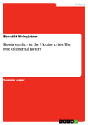Russia's policy in the Ukraine crisis. The role of internal factors