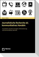 Journalistische Recherche als kommunikatives Handeln
