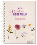 Mein Glücks-Herbarium: Schöne Momente leuchten für immer