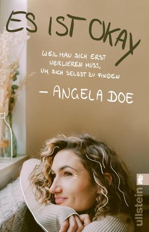 Doe, Angela. Es ist okay - Weil man sich erst verlieren muss, um sich selbst zu finden. Ullstein Taschenbuchvlg., 2021.