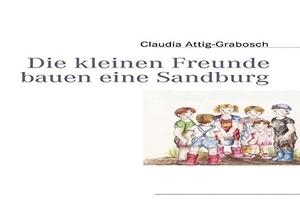 Attig-Grabosch, Claudia. Die kleinen Freunde bauen eine Sandburg. Books on Demand, 2009.