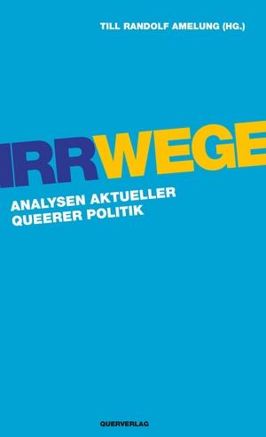Till Randolf Amelung. Irrwege - Analysen aktueller queerer Politik. Querverlag, 2020.
