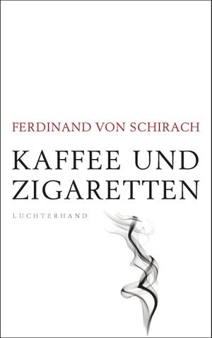Ferdinand von Schirach. Kaffee und Zigaretten. Luchterhand, 2019.