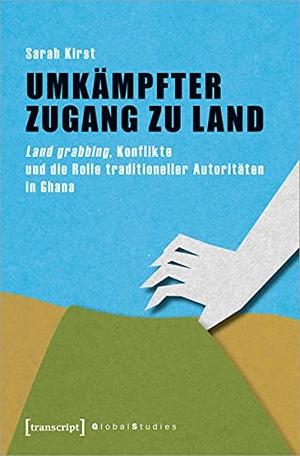 Kirst, Sarah. Umkämpfter Zugang zu Land - Land grabbing, Konflikte und die Rolle traditioneller Autoritäten in Ghana. Transcript Verlag, 2022.