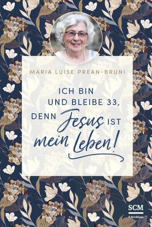 Prean-Bruni, Maria. Ich bin und bleibe 33, denn Jesus ist mein Leben!. SCM Brockhaus, R., 2021.
