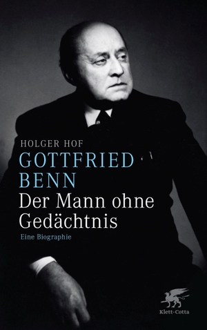 Holger Hof. Gottfried Benn. Der Mann ohne Gedächtnis - Eine Biographie. Klett-Cotta, 2012.
