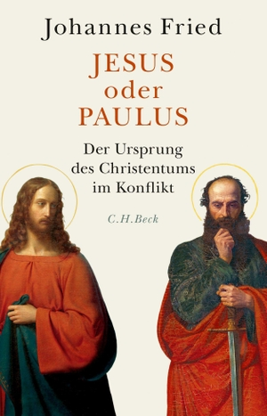 Fried, Johannes. Jesus oder Paulus - Der Ursprung