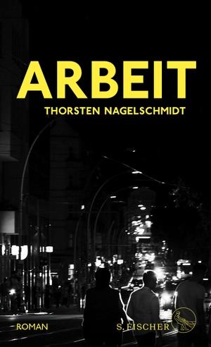 Thorsten Nagelschmidt. Arbeit - Roman. S. FISCHER,