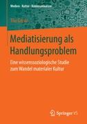 Mediatisierung als Handlungsproblem