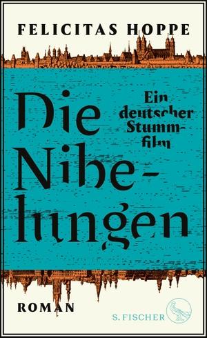 Hoppe, Felicitas. Die Nibelungen - Ein deutscher Stummfilm. FISCHER, S., 2021.