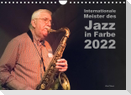 Internationale Meister des Jazz in Farbe (Wandkalender 2022 DIN A4 quer)