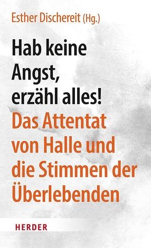 Dischereit, Esther (Hrsg.). Hab keine Angst, erzähl alles! - Das Attentat von Halle und die Stimmen der Überlebenden. Herder Verlag GmbH, 2021.