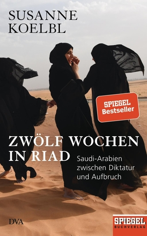 Susanne Koelbl. Zwölf Wochen in Riad - Saudi-Arabien zwischen Diktatur und Aufbruch - Ein SPIEGEL-Buch - Mit zahlreichen farbigen Abbildungen. DVA, 2019.