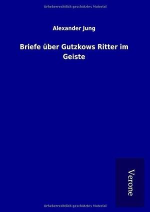 Jung, Alexander. Briefe über Gutzkows Ritter im G