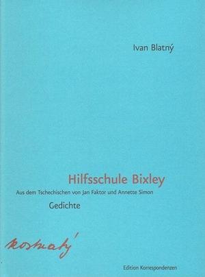 Ivan Blatný. Hilfsschule Bixley. Edition Korrespondenzen, 2018.