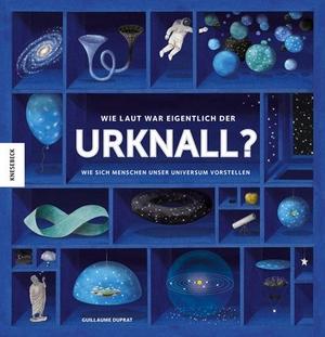 Guillaume Duprat / Susanne Schmidt-Wussow. Wie laut war eigentlich der Urknall? - Wie sich Menschen unser Universum vorstellen. Knesebeck, 2018.