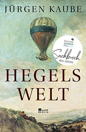 Jürgen Kaube. Hegels Welt. Rowohlt Berlin, 2020.