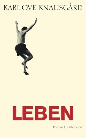 Karl Ove Knausgård / Ulrich Sonnenberg. Leben - Roman. Luchterhand, 2014.