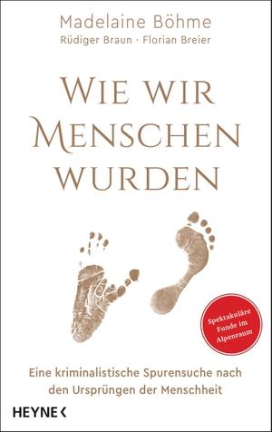 Madelaine Böhme / Rüdiger Braun / Florian Breier / Nadine Gibler. Wie wir Menschen wurden - Eine kriminalistische Spurensuche nach den Ursprüngen der Menschheit - Spektakuläre Funde. Heyne, 2019.