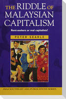 The Riddle of Malaysian Capitalism: Rent-Seekers or Real Capitalists?