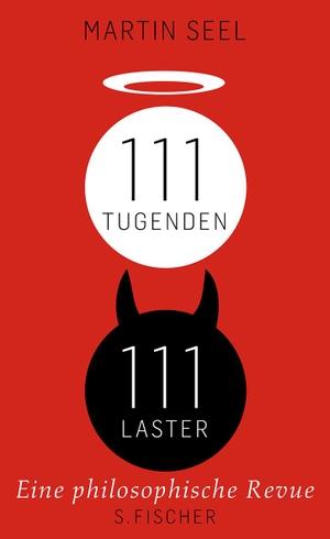 Martin Seel. 111 Tugenden, 111 Laster - Eine philosophische Revue. S. FISCHER, 2011.