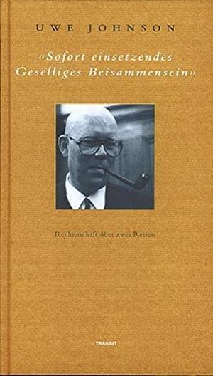 Uwe Johnson / Klaus Baumgärtner. Sofort einsetzendes geselliges Beisammensein - Rechenschaft über zwei Reisen. Transit, 2004.