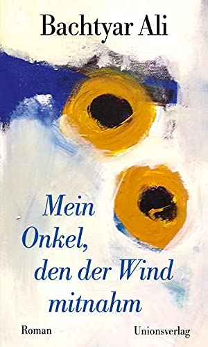 Ali, Bachtyar. Mein Onkel, den der Wind mitnahm - Roman. Unionsverlag, 2021.