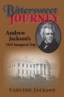 Bittersweet Journey: Andrew Jackson's 1829 Inaugural Trip