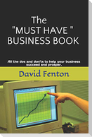 """The """"must Have"""" Business Book: All the DOS and Don'ts to Enable Your Business to Succeed and Prosper"""