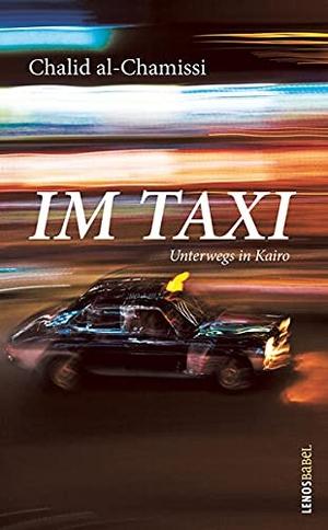 al-Chamissi, Chalid. Im Taxi - Unterwegs in Kairo. Lenos Verlag, 2021.
