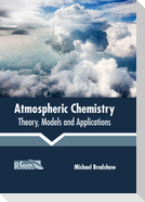 Atmospheric Chemistry: Theory, Models and Applications