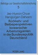Rückkehr- und Bleibeperspektiven koreanischer Arbeitsmigranten in der Bundesrepublik Deutschland