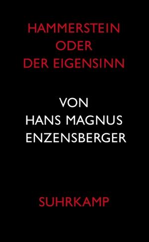 Hans Magnus Enzensberger. Hammerstein oder Der Eigensinn - Eine deutsche Geschichte. Suhrkamp, 2008.