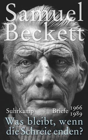 Samuel Beckett / Chris Hirte. Was bleibt, wenn die Schreie enden? - Briefe 1966-1989. Suhrkamp, 2018.