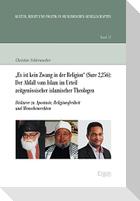 """""""Es ist kein Zwang in der Religion"""" (Sure 2,256): Der Abfall vom Islam im Urteil zeitgenössischer islamischer Theologen"""