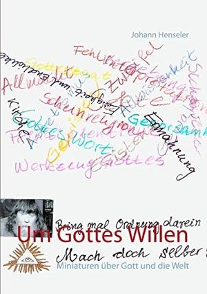 Johann Henseler. Um Gottes Willen - Miniaturen üb