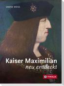 Kaiser Maximilian neu entdeckt