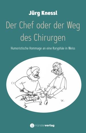 Knessl, Jürg. Der Chef oder der Weg des Chirurgen - Humoristische Hommage an eine Koryphäe in Weiss. Münsterverlag GmbH, 2020.