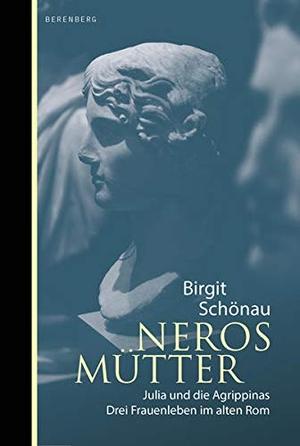 Schönau, Birgit. Neros Mütter - Julia und die Agrippinas. Berenberg Verlag, 2021.
