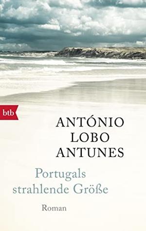 António Lobo Antunes / Maralde Meyer-Minnemann. Portugals strahlende Größe - Roman. btb, 2017.