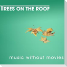 Trees On The Roof: Music Without Movies