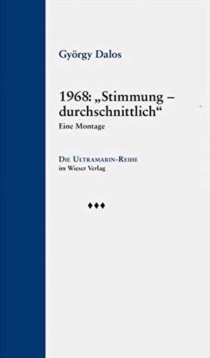 """György Dalos. 1968: """"Stimmung – durchschnittlich"""" - Eine Montage. Wieser Verlag, 2017."""