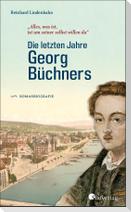 """""""Alles, was ist, ist um seiner selbst willen da"""". Die letzten Jahre Georg Büchners"""