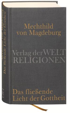 Gisela Vollmann-Profe. Mechthild von Magdeburg, Das fließende Licht der Gottheit. Verlag der Weltreligionen, 2010.