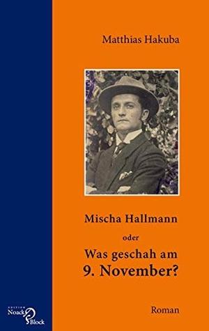Matthias Hakuba. Mischa Hallmann oder Was geschah